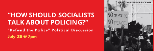 How should socialists talk about policing? Defund the Police political discussion on July 28 at 7pm